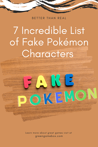 7 Incredible List of Fake Pokémon Characters that are Better than Real